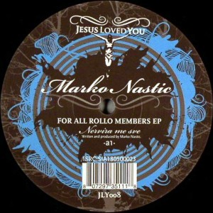 Marko Nastic - For All Rollo Members EP - Jesus Loved You